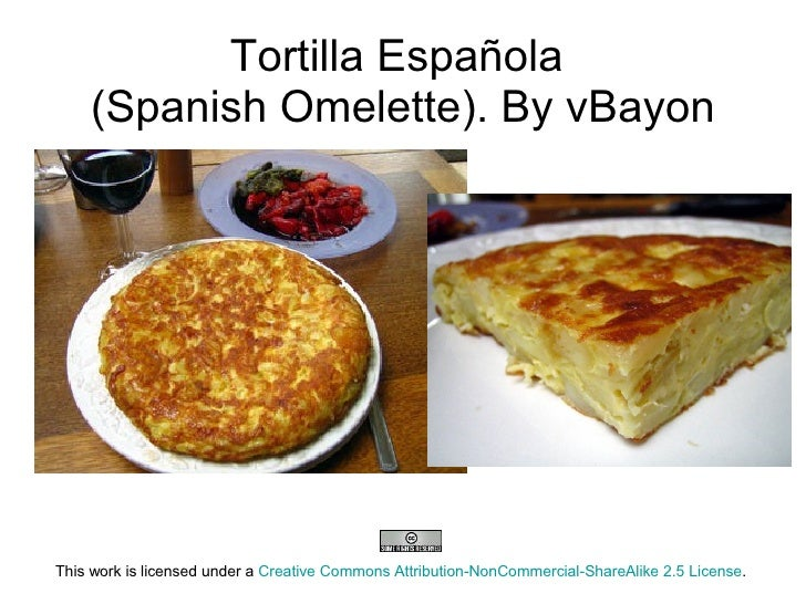 Tortilla Espa ñ ola  (Spanish Omelette). By vBayon     This work is licensed under a  Creative Commons Attrib...