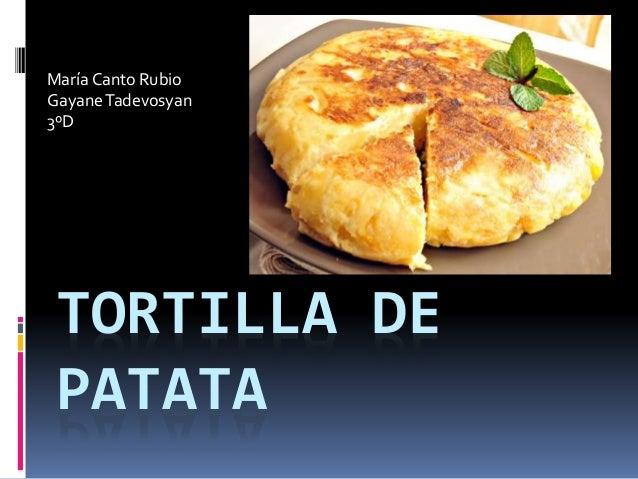 TORTILLA DE PATATA María Canto Rubio GayaneTadevosyan 3ºD