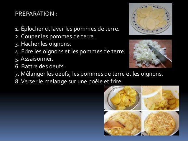 PREPARÁTION : 1. Éplucher et laver les pommes de terre. 2. Couper les pommes de terre. 3. Hacher les oignons. 4. Frire les...