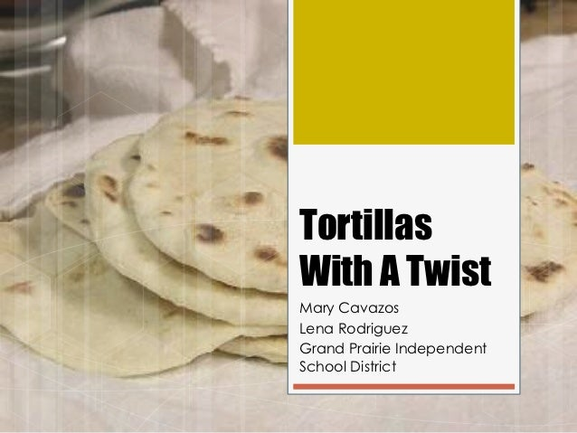 TortillasWith A TwistMary CavazosLena RodriguezGrand Prairie IndependentSchool District