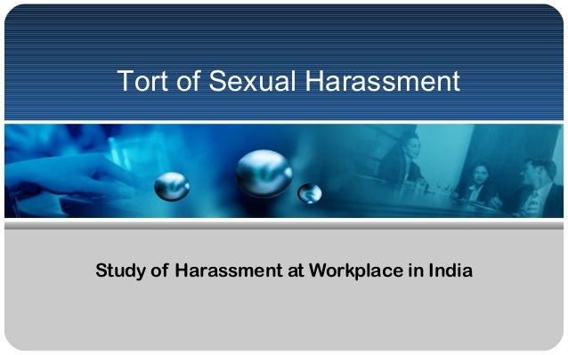 Tort of Sexual Harassment Study of Harassment at Workplace in India