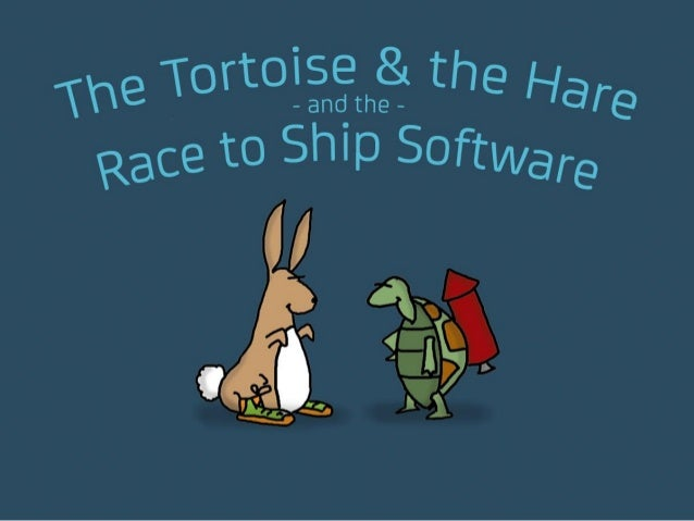 The Tortoise & the Hare and the Race to Ship Software