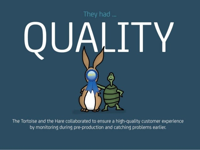 They had … QUALITY The Tortoise and the Hare collaborated to ensure a high-quality customer experience by monitoring durin...