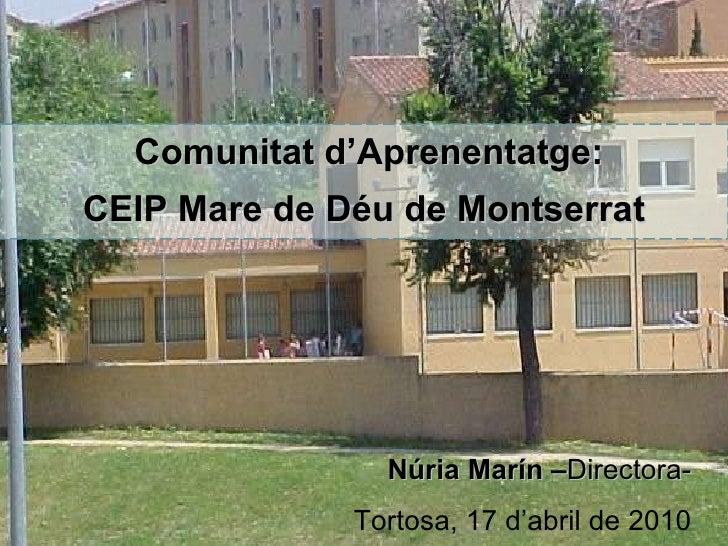 PROJECTE INCLUD-ED Comunitat d'Aprenentatge: CEIP Mare de Déu de Montserrat Núria Marín – Directora- Tortosa, 17 d'abril d...