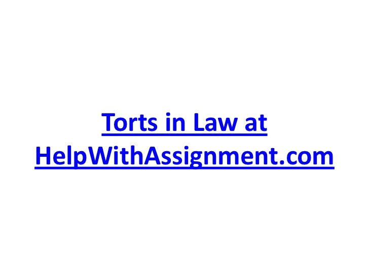 Torts in Law at HelpWithAssignment.com<br />