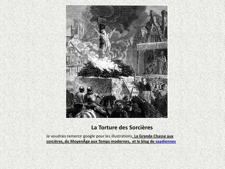 La Torture des Sorcières<br />Je voudrais remercir google pour les illustrations, La Grande Chasse aux sorcières, du M...