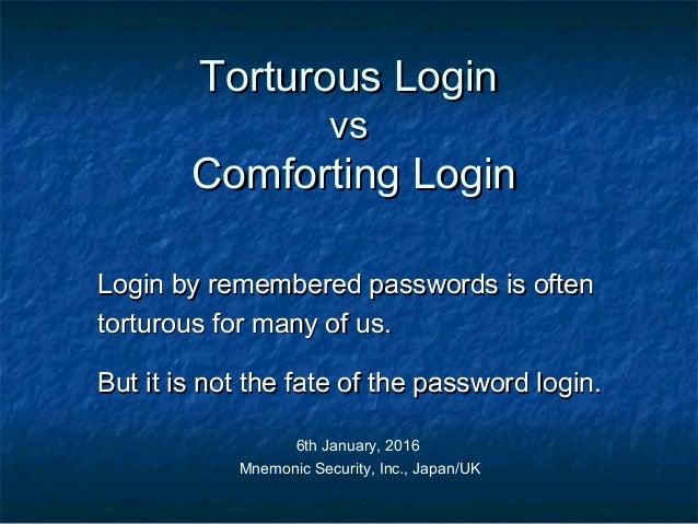 Torturous LoginTorturous Login vsvs Comforting LoginComforting Login Login by remembered passwords is oftenLogin by rememb...