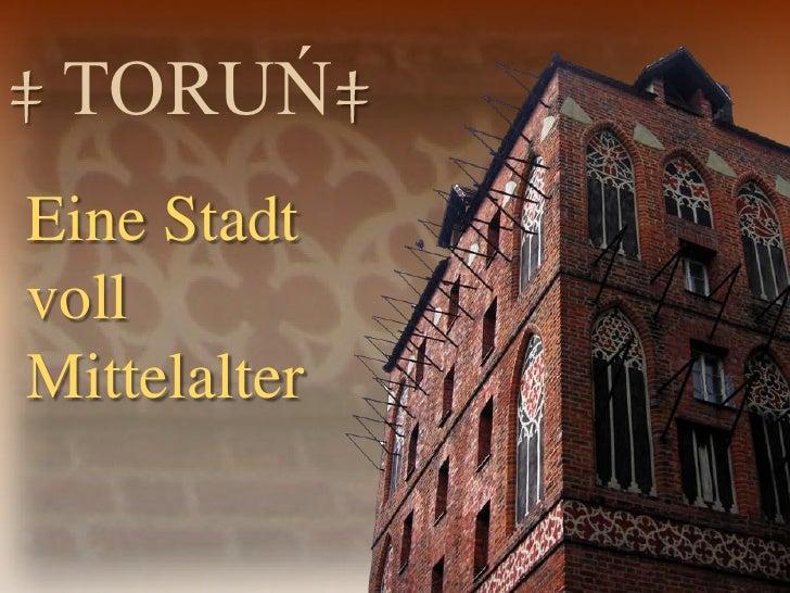 ‡TORUŃ ‡<br />Eine Stadtvoll Mittelalter<br />
