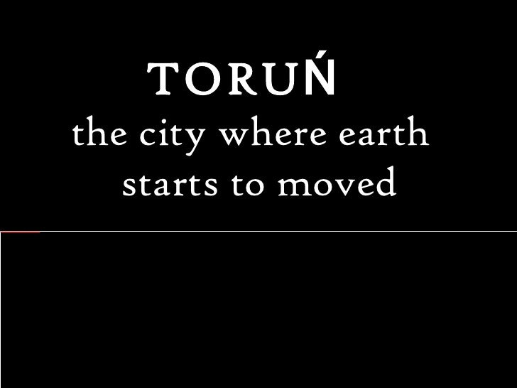 TORUŃ  the city where earth starts to moved