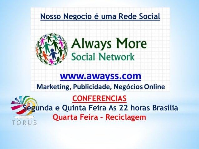 Nosso Negocio é uma Rede Social CONFERENCIAS Segunda e Quinta Feira As 22 horas Brasília Quarta Feira - Reciclagem