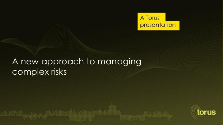 A Torus                         presentationA new approach to managingcomplex risks