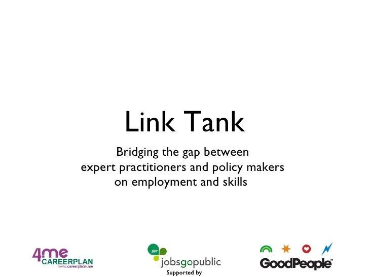 Link Tank <ul><li>Bridging the gap between  </li></ul><ul><li>expert practitioners and policy makers  </li></ul><ul><li>on...