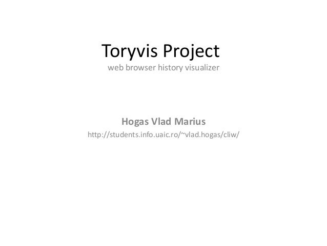 Toryvis Project web browser history visualizer  Hogas Vlad Marius http://students.info.uaic.ro/~vlad.hogas/cliw/