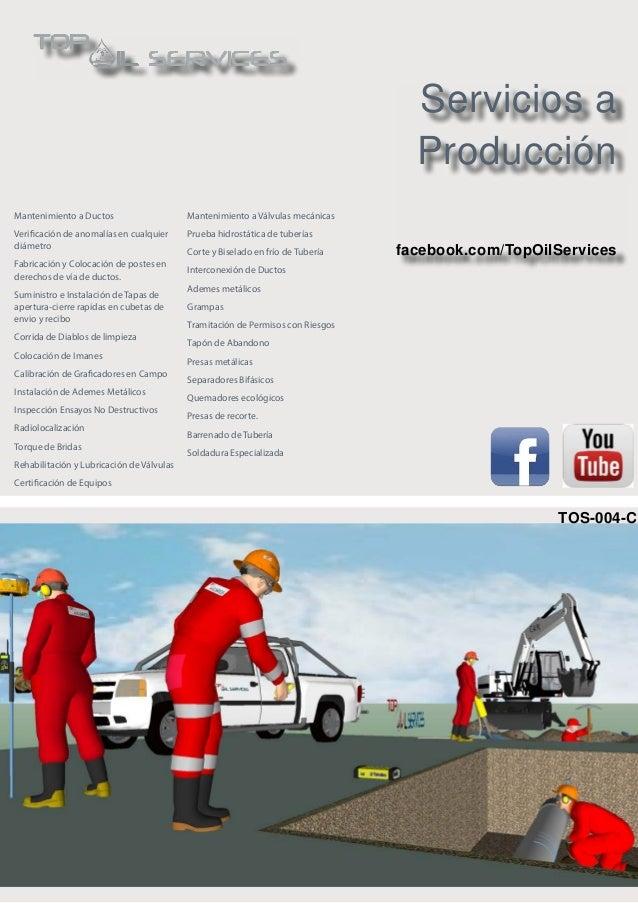 Servicios a Producción facebook.com/TopOilServices Mantenimiento a Válvulas mecánicas Prueba hidrostática de tuberías Cort...