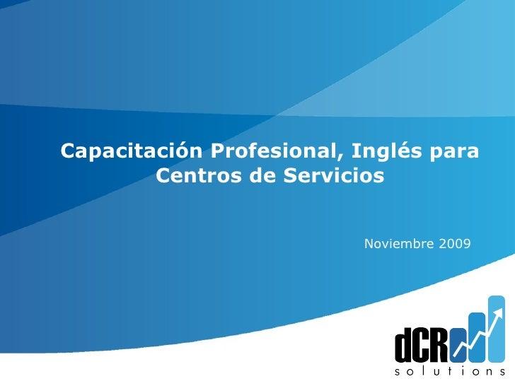 Capacitación Profesional, Inglés para Centros de Servicios  Noviembre  2009