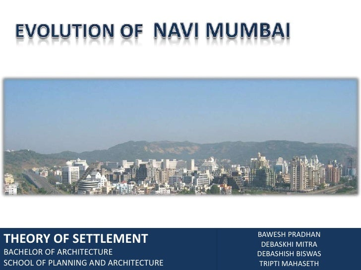 EVOLUTION OF  NAVI MUMBAI<br />THEORY OF SETTLEMENT<br />BACHELOR OF ARCHITECTURE<br />SCHOOL OF PLANNING AND ARCHITECTURE...