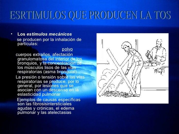 <ul><li>Los  estímulos mecánicos   </li></ul><ul><li>se producen por la inhalación de partículas: </li></ul><ul><li>polvo ...