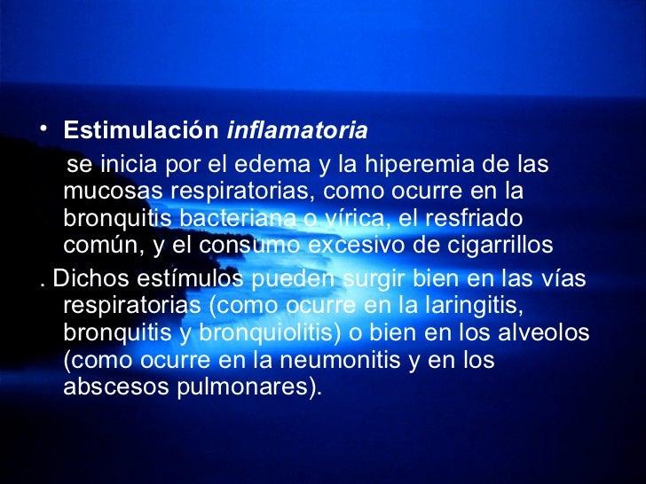 <ul><li>Estimulación  inflamatoria   </li></ul><ul><li>se inicia por el edema y la hiperemia de las mucosas respiratorias,...