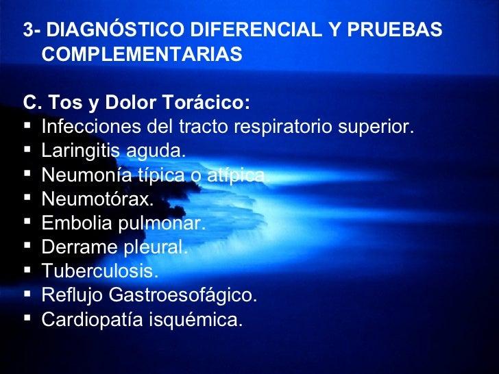 <ul><li>3- DIAGNÓSTICO DIFERENCIAL Y PRUEBAS COMPLEMENTARIAS </li></ul><ul><li>Tos y Dolor Torácico: </li></ul><ul><li>Inf...