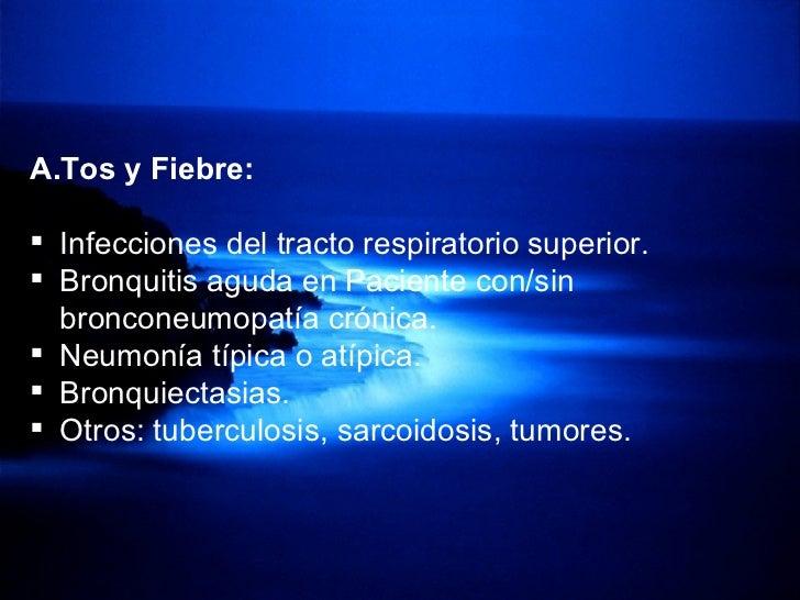 <ul><li>Tos y Fiebre: </li></ul><ul><li>Infecciones del tracto respiratorio superior. </li></ul><ul><li>Bronquitis aguda e...
