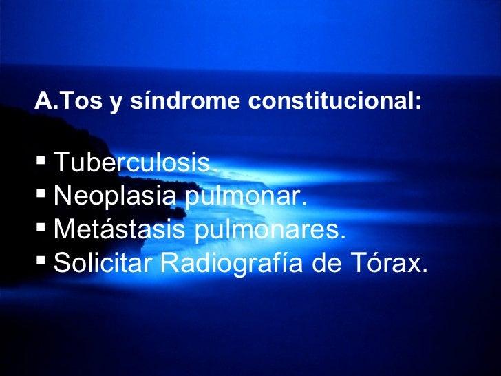 <ul><li>Tos y síndrome constitucional: </li></ul><ul><li>Tuberculosis. </li></ul><ul><li>Neoplasia pulmonar. </li></ul><ul...