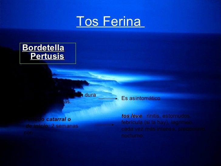 Tos Ferina  <ul><li>Bordetella Pertusis </li></ul>Periodo de incubación  dura entre 1-2 semanas.  Periodo catarral o de in...
