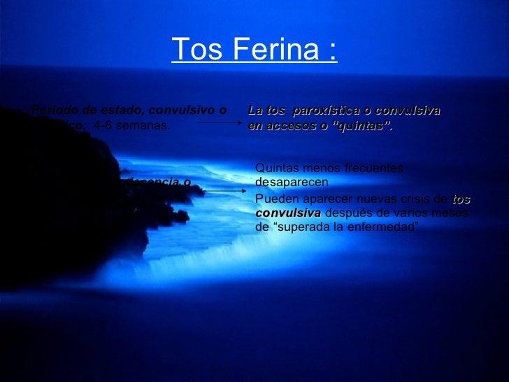 Tos Ferina : Periodo de estado, convulsivo o asfíctico:  4-6 semanas.  Quintas menos frecuentes desaparecen Pueden aparece...