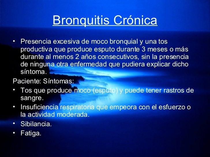 Bronquitis Crónica <ul><li>Presencia excesiva de moco bronquial y una tos productiva que produce esputo durante 3 meses o ...