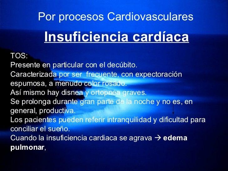 Por procesos Cardiovasculares Insuficiencia cardíaca TOS:  Presente en particular con el decúbito. Caracterizada por ser  ...