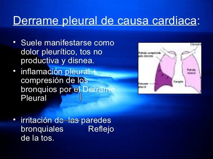 Derrame pleural de causa cardiaca :  <ul><li>Suele manifestarse como dolor pleurítico, tos no productiva y disnea.  </li><...