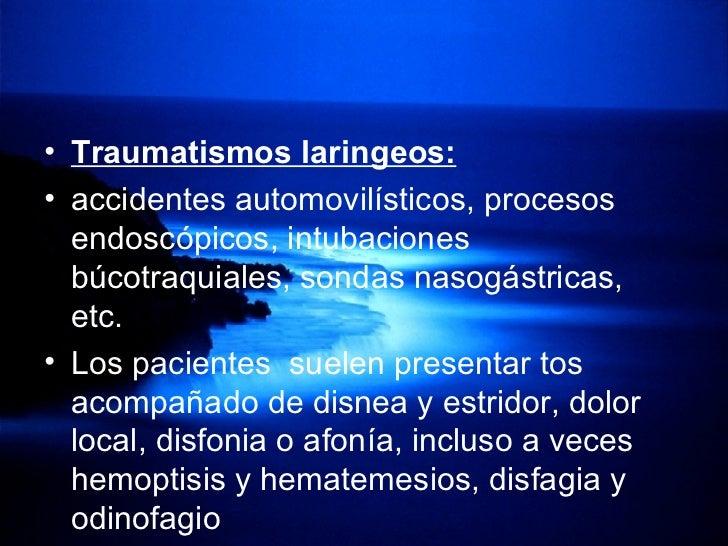<ul><li>Traumatismos laringeos: </li></ul><ul><li>accidentes automovilísticos, procesos endoscópicos, intubaciones búcotra...