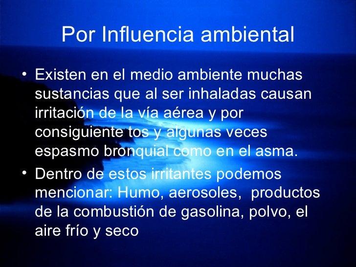 Por Influencia ambiental <ul><li>Existen en el medio ambiente muchas sustancias que al ser inhaladas causan irritación de ...