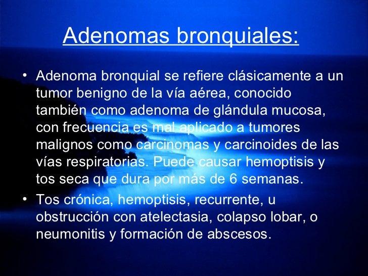 Adenomas bronquiales:   <ul><li>Adenoma bronquial se refiere clásicamente a un tumor benigno de la vía aérea, conocido tam...