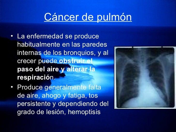 Cáncer de pulmón   <ul><li>La enfermedad se produce habitualmente en las paredes internas de los bronquios, y al crecer pu...