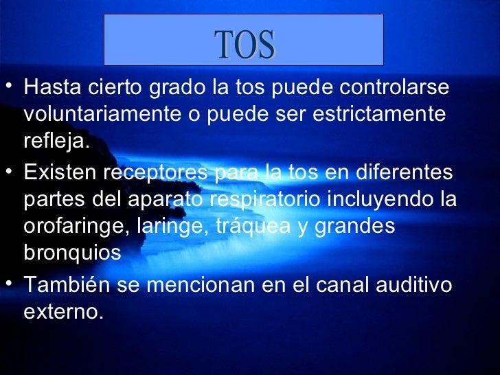 <ul><li>Hasta cierto grado la tos puede controlarse voluntariamente o puede ser estrictamente refleja.  </li></ul><ul><li>...