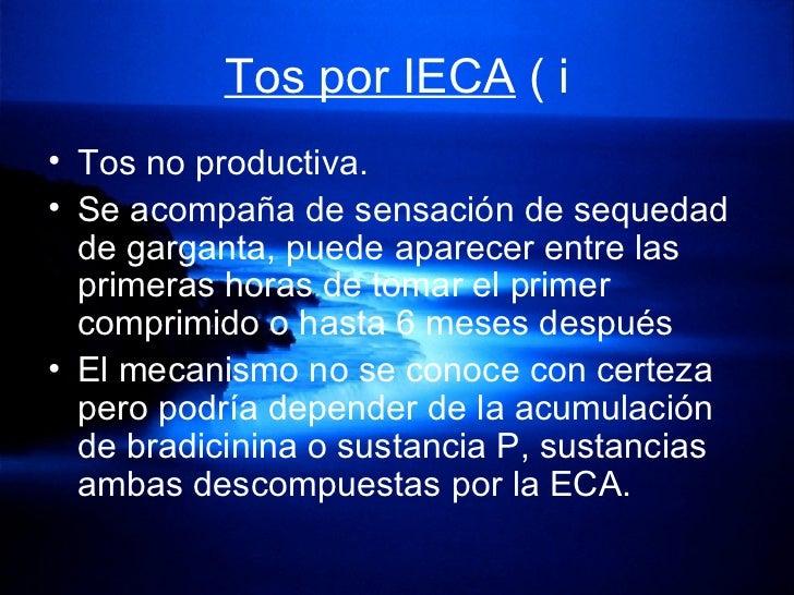 Tos por IECA  ( i <ul><li>Tos no productiva.  </li></ul><ul><li>Se acompaña de sensación de sequedad de garganta, puede ap...