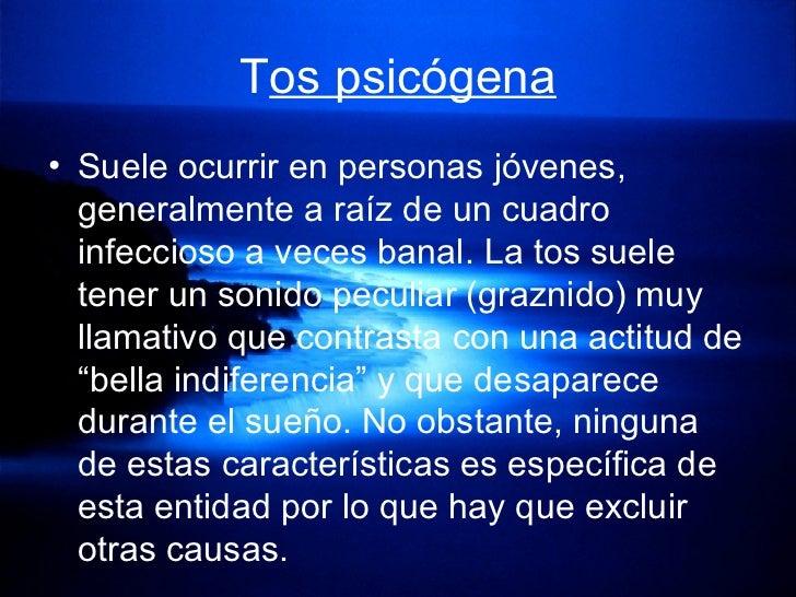 T os psicógena <ul><li>Suele ocurrir en personas jóvenes,  generalmente a raíz de un cuadro infeccioso a veces banal. La t...