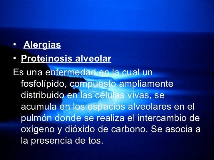 <ul><li>Alergias   </li></ul><ul><li>Proteinosis alveolar   </li></ul><ul><li>Es una enfermedad en la cual un fosfolípido,...
