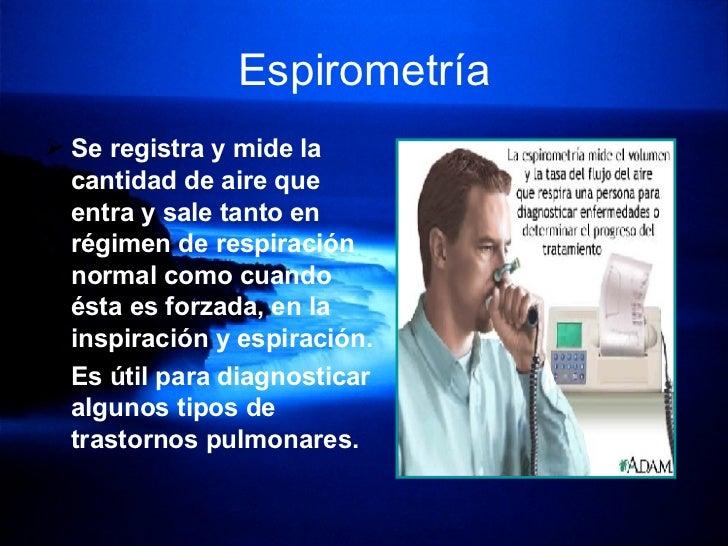 Espirometría <ul><li>Se registra y mide la cantidad de aire que entra y sale tanto en régimen de respiración normal como c...