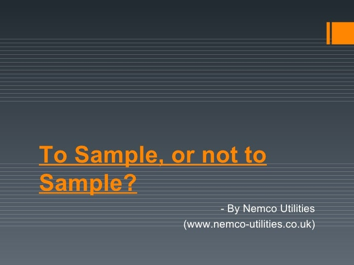 To Sample, or not to Sample? - By Nemco Utilities (www.nemco-utilities.co.uk)