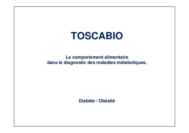 TOSCABIO         Le comportement alimentairedans le diagnostic des maladies métaboliques.              Diabète / Obésité  ...