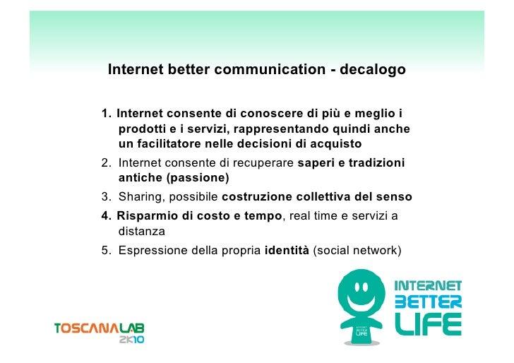 Internet better communication - decalogo  1. Internet consente di conoscere di più e meglio i      prodotti e i servizi, ...