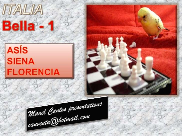 ITALIA <br />Bella - 1<br />ASÍS<br />SIENA<br />FLORENCIA<br />Manel Cantos presentations<br />canventu@hotmail.com<br />