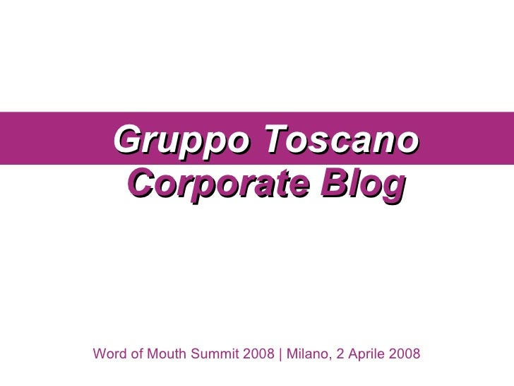 Word of Mouth Summit 2008 | Milano, 2 Aprile 2008 Gruppo Toscano Corporate Blog