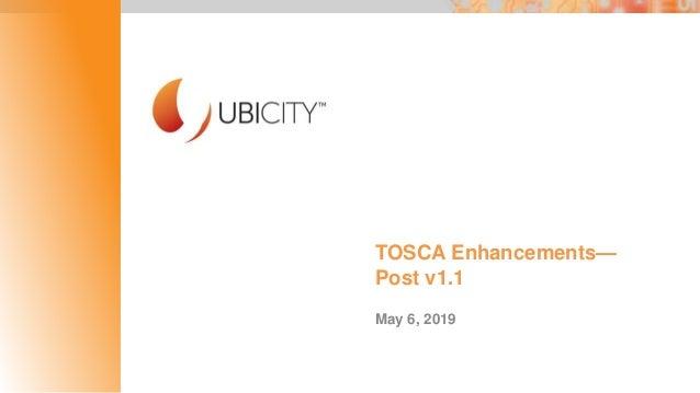 TOSCA Enhancements— Post v1.1 May 6, 2019