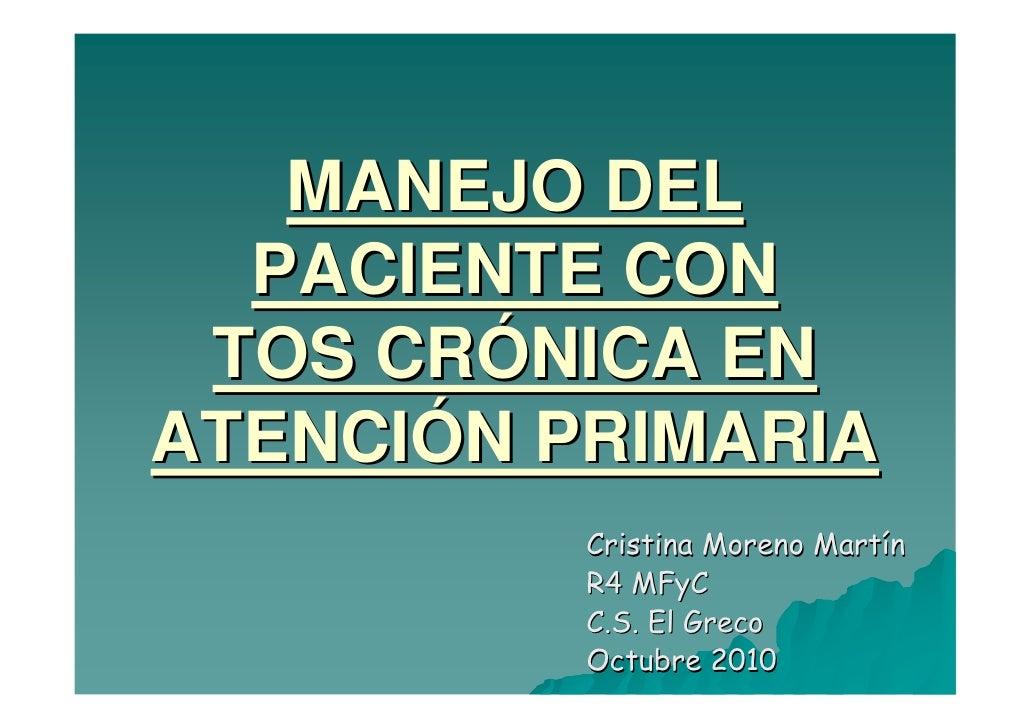 MANEJO DEL   PACIENTE CON  TOS CRÓNICA EN ATENCIÓN PRIMARIA           Cristina Moreno Martín           R4 MFyC           C...