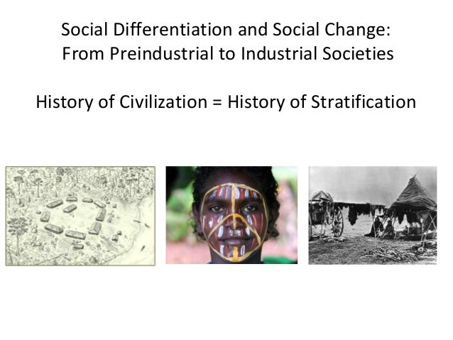 Social Differentiation and Social Change: From Preindustrial to Industrial Societies History of Civilization = History of ...