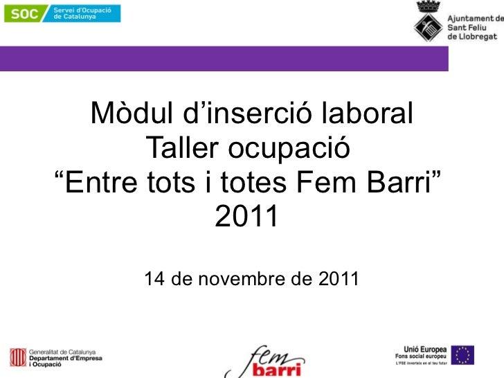 """Mòdul d'inserció laboral Taller ocupació   """"Entre tots i totes Fem Barri""""  2011  14 de novembre de 2011"""
