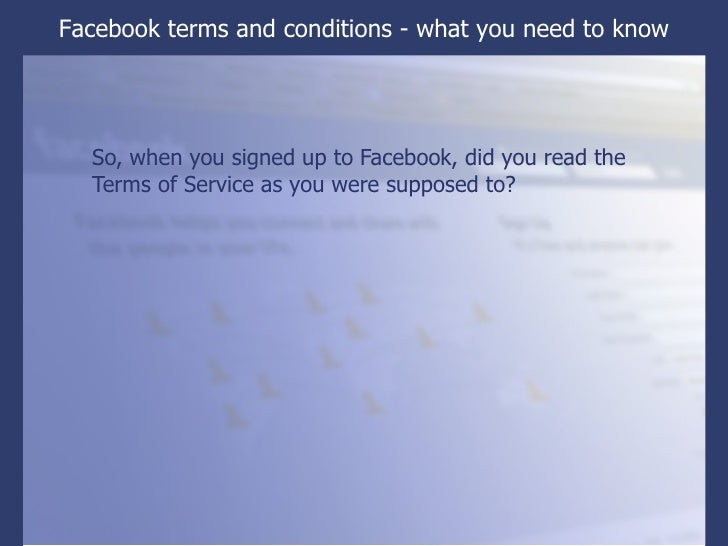 <ul><li>So, when you signed up to Facebook, did you read the Terms of Service as you were supposed to? </li></ul>Facebook ...