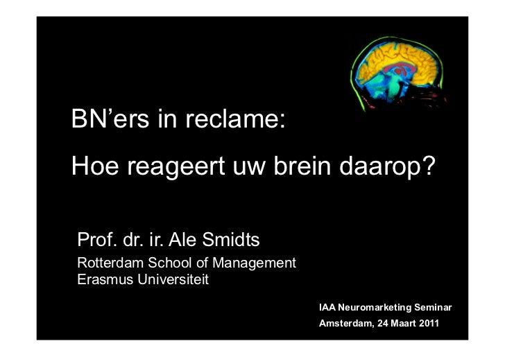 BN'ers in reclame:Hoe reageert uw brein daarop?Prof. dr. ir. Ale SmidtsRotterdam School of ManagementErasmus Universiteit ...